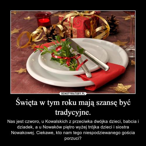 Święta w tym roku mają szansę być tradycyjne.