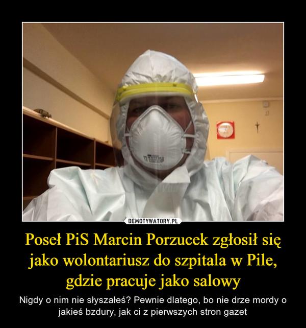Poseł PiS Marcin Porzucek zgłosił się jako wolontariusz do szpitala w Pile, gdzie pracuje jako salowy – Nigdy o nim nie słyszałeś? Pewnie dlatego, bo nie drze mordy o jakieś bzdury, jak ci z pierwszych stron gazet