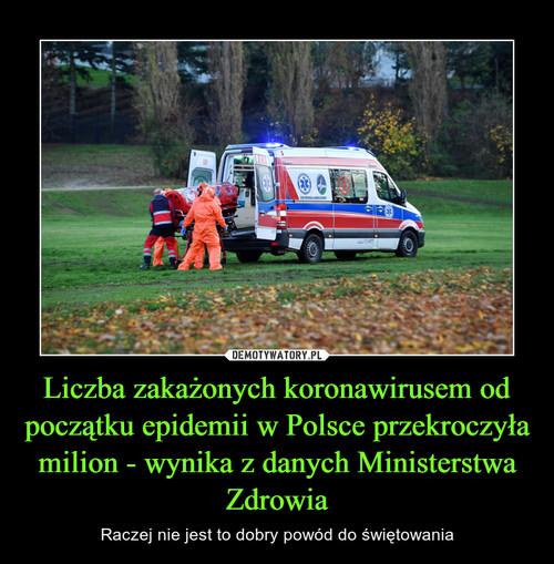 Liczba zakażonych koronawirusem od początku epidemii w Polsce przekroczyła milion - wynika z danych Ministerstwa Zdrowia