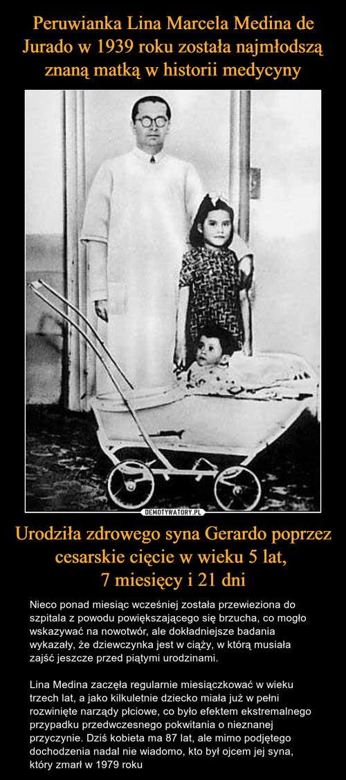 Peruwianka Lina Marcela Medina de Jurado w 1939 roku została najmłodszą znaną matką w historii medycyny Urodziła zdrowego syna Gerardo poprzez cesarskie cięcie w wieku 5 lat,  7 miesięcy i 21 dni