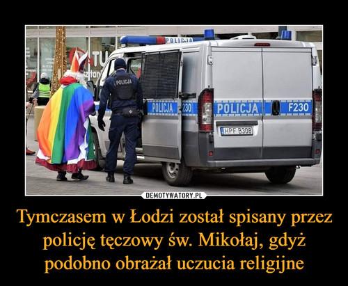 Tymczasem w Łodzi został spisany przez policję tęczowy św. Mikołaj, gdyż podobno obrażał uczucia religijne