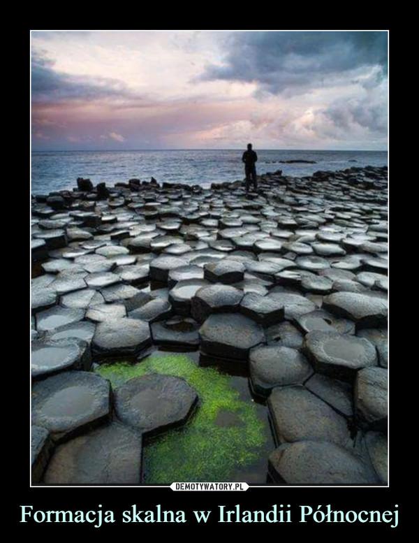 Formacja skalna w Irlandii Północnej –