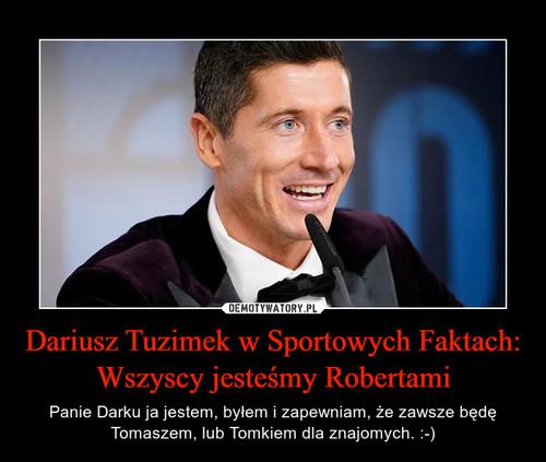 Dariusz Tuzimek w Sportowych Faktach: Wszyscy jesteśmy Robertami