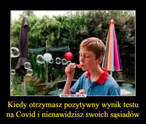 Kiedy otrzymasz pozytywny wynik testu na Covid i nienawidzisz swoich sąsiadów