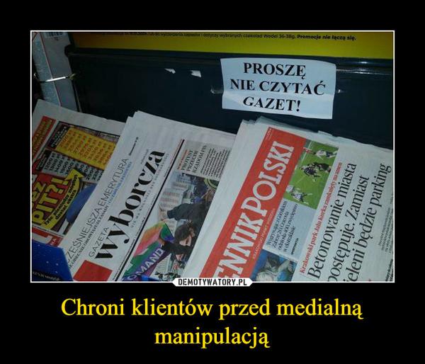 Chroni klientów przed medialną manipulacją –  PROSZĘ NIE CZYTAĆ GAZET
