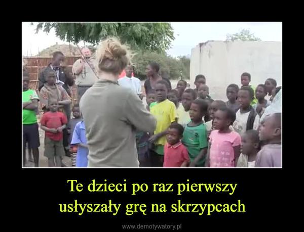 Te dzieci po raz pierwszyusłyszały grę na skrzypcach –