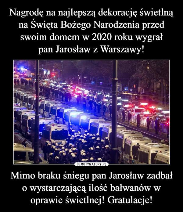 Mimo braku śniegu pan Jarosław zadbał o wystarczającą ilość bałwanów w oprawie świetlnej! Gratulacje! –