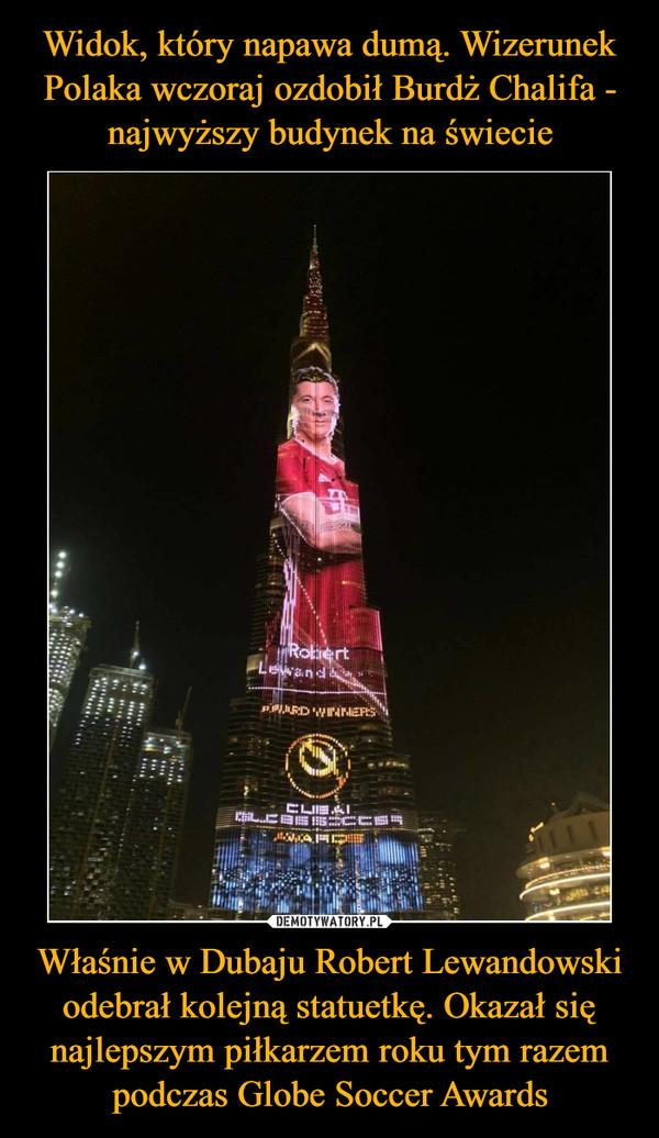 Właśnie w Dubaju Robert Lewandowski odebrał kolejną statuetkę. Okazał się najlepszym piłkarzem roku tym razem podczas Globe Soccer Awards –