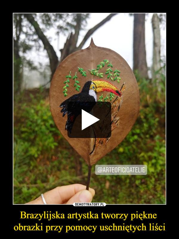 Brazylijska artystka tworzy piękne obrazki przy pomocy uschniętych liści –