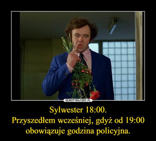 Sylwester 18:00. Przyszedłem wcześniej, gdyż od 19:00 obowiązuje godzina policyjna.