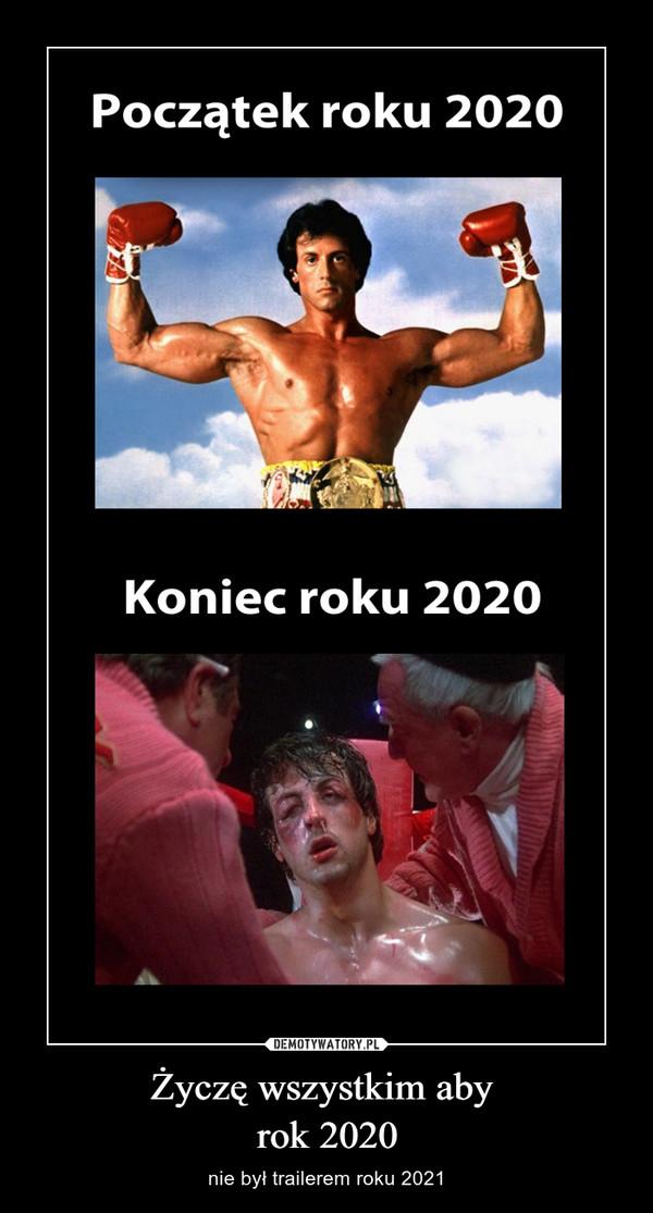 Życzę wszystkim aby rok 2020 – nie był trailerem roku 2021