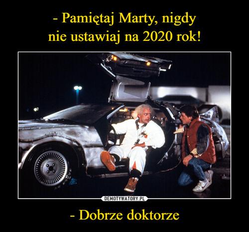 - Pamiętaj Marty, nigdy nie ustawiaj na 2020 rok! - Dobrze doktorze