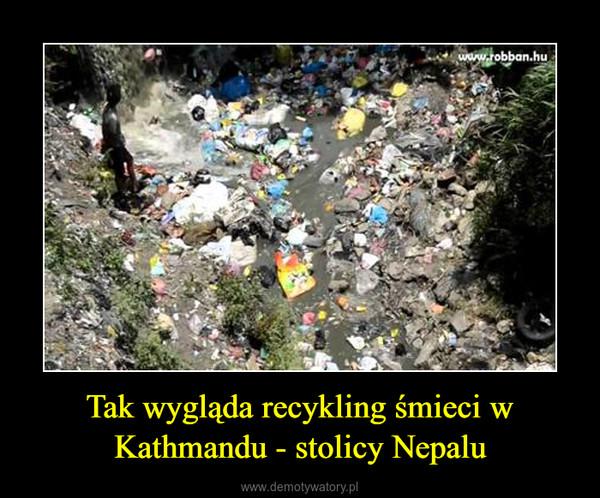 Tak wygląda recykling śmieci w Kathmandu - stolicy Nepalu –