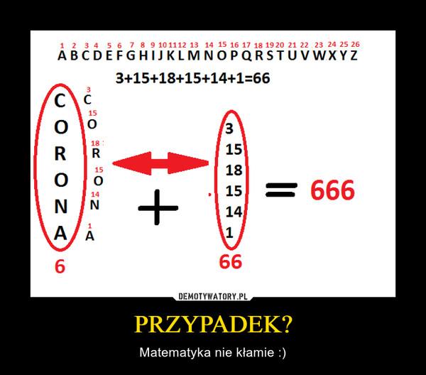 PRZYPADEK? – Matematyka nie kłamie :)