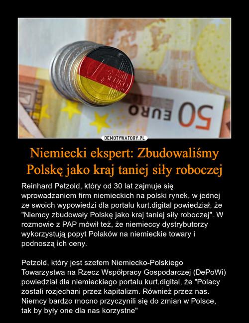 Niemiecki ekspert: Zbudowaliśmy Polskę jako kraj taniej siły roboczej