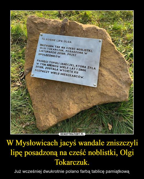 W Mysłowicach jacyś wandale zniszczyli lipę posadzoną na cześć noblistki, Olgi Tokarczuk.