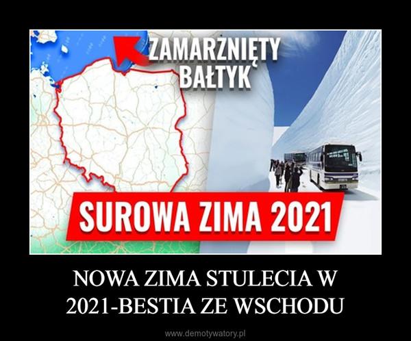 NOWA ZIMA STULECIA W 2021-BESTIA ZE WSCHODU –