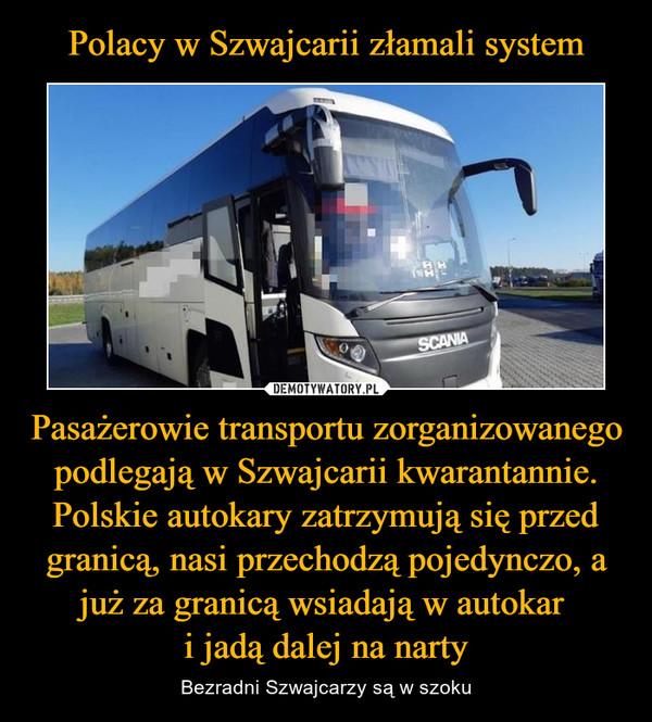 Pasażerowie transportu zorganizowanego podlegają w Szwajcarii kwarantannie. Polskie autokary zatrzymują się przed granicą, nasi przechodzą pojedynczo, a już za granicą wsiadają w autokar i jadą dalej na narty – Bezradni Szwajcarzy są w szoku