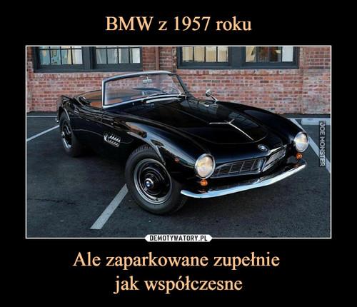BMW z 1957 roku Ale zaparkowane zupełnie  jak współczesne