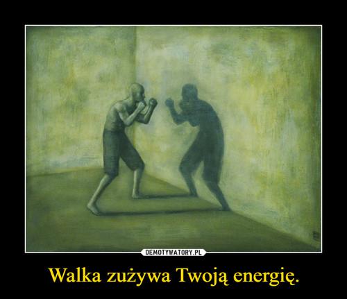 Walka zużywa Twoją energię.