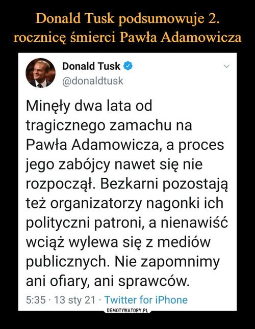Donald Tusk podsumowuje 2. rocznicę śmierci Pawła Adamowicza