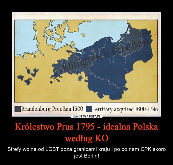 Królestwo Prus 1795 - idealna Polska według KO – Strefy wolne od LGBT poza granicami kraju i po co nam CPK skoro jest Berlin!