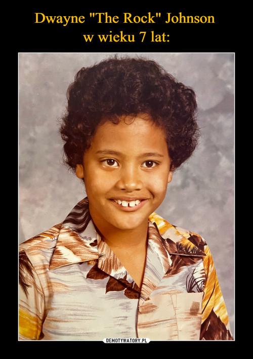 "Dwayne ""The Rock"" Johnson  w wieku 7 lat:"