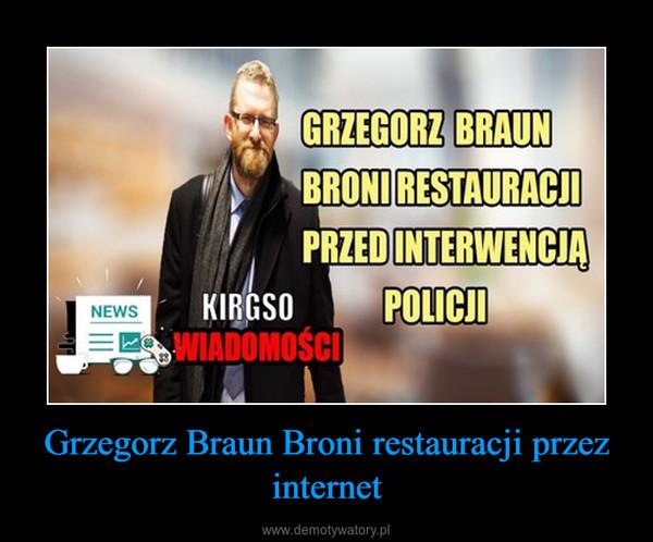 Grzegorz Braun Broni restauracji przez internet –