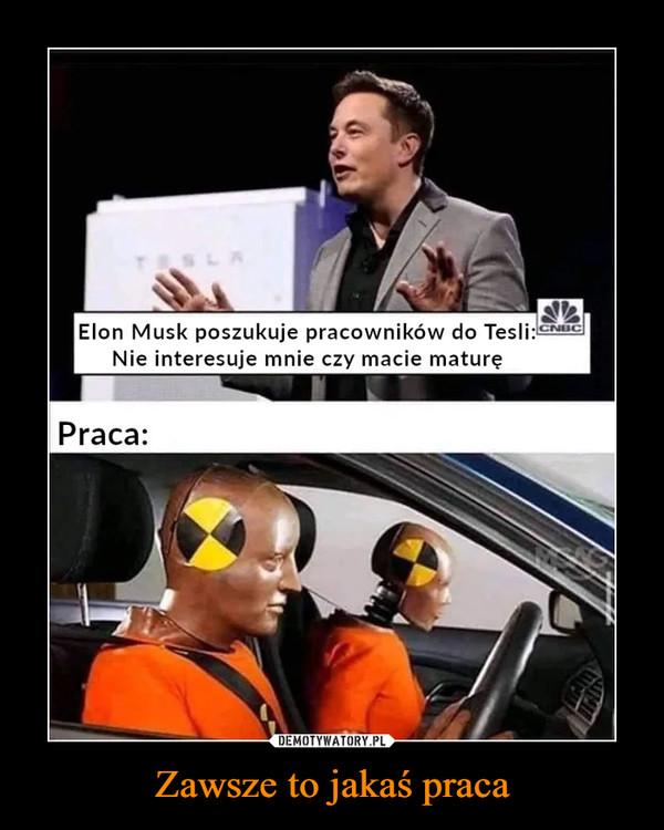 Zawsze to jakaś praca –  Elon Musk poszukuje pracowników do Nie interesuje mnie czy macie maturę Praca: