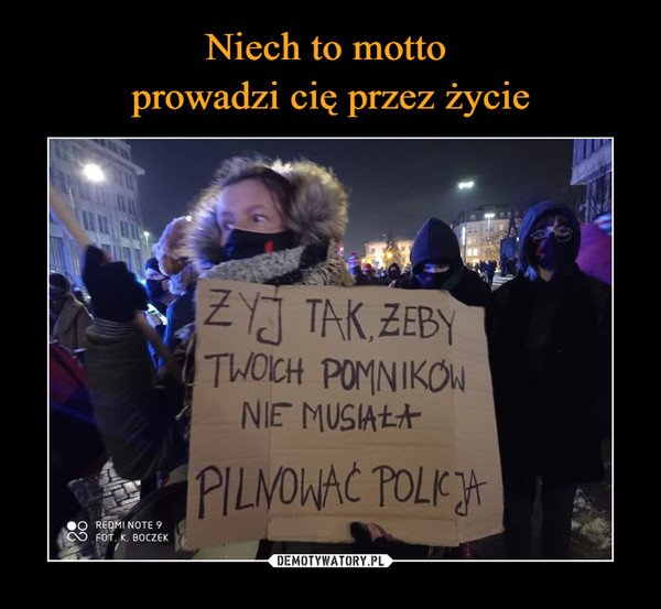 –  ŻYJ TAK, ŻEBYTWOICH POMNIKÓWNIE MUSIAŁAPILNOWAĆ POLICJA