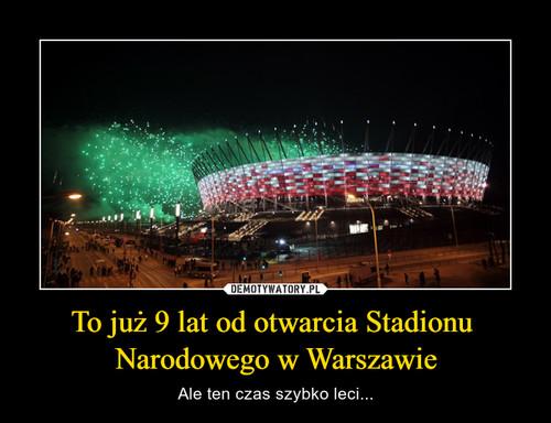 To już 9 lat od otwarcia Stadionu  Narodowego w Warszawie