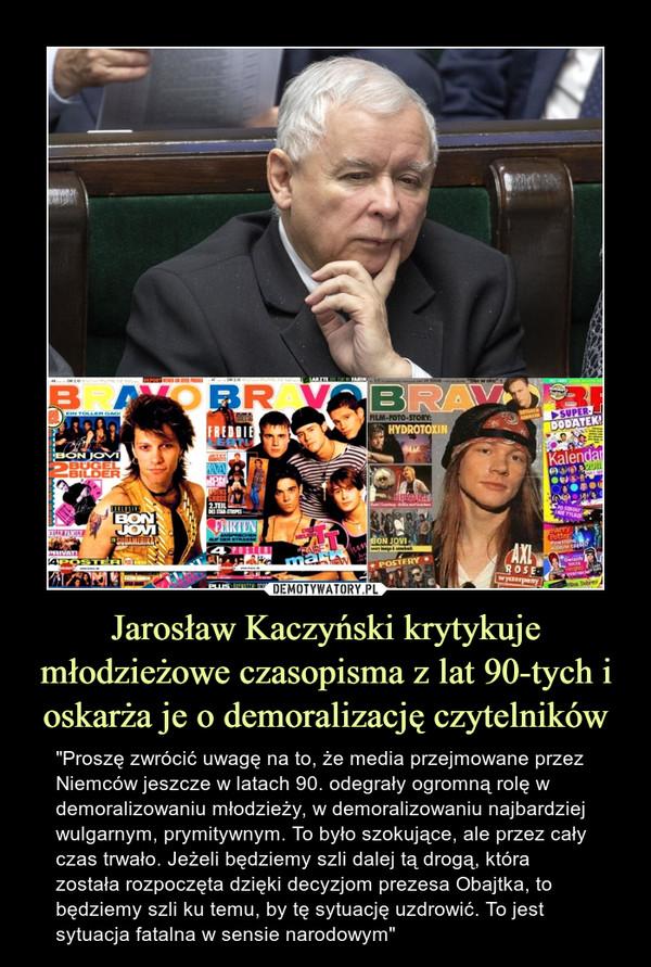 """Jarosław Kaczyński krytykuje młodzieżowe czasopisma z lat 90-tych i oskarża je o demoralizację czytelników – """"Proszę zwrócić uwagę na to, że media przejmowane przez Niemców jeszcze w latach 90. odegrały ogromną rolę w demoralizowaniu młodzieży, w demoralizowaniu najbardziej wulgarnym, prymitywnym. To było szokujące, ale przez cały czas trwało. Jeżeli będziemy szli dalej tą drogą, która została rozpoczęta dzięki decyzjom prezesa Obajtka, to będziemy szli ku temu, by tę sytuację uzdrowić. To jest sytuacja fatalna w sensie narodowym"""""""