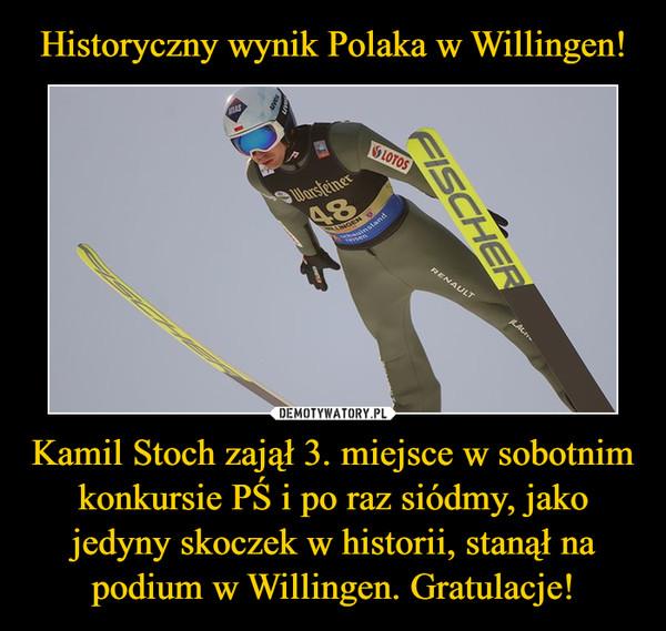 Kamil Stoch zajął 3. miejsce w sobotnim konkursie PŚ i po raz siódmy, jako jedyny skoczek w historii, stanął na podium w Willingen. Gratulacje! –