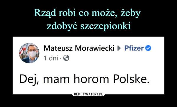 –  Mateusz Morawiecki ► Pfizer Dej, mam horom Polskę.