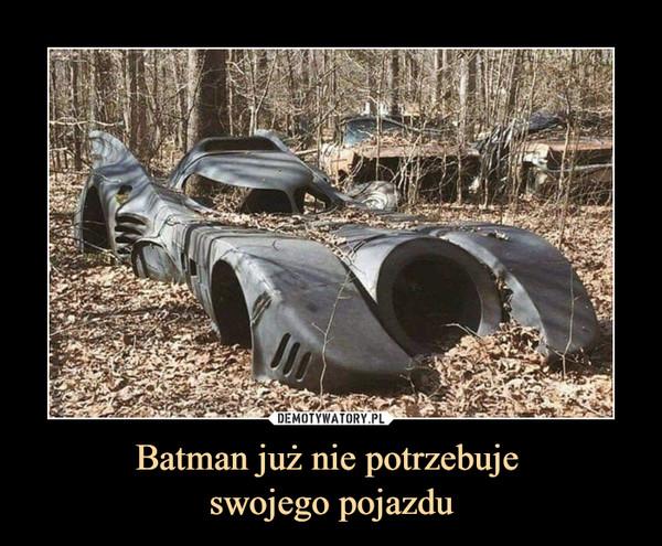Batman już nie potrzebuje swojego pojazdu –