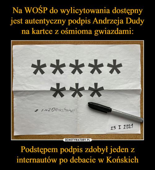 Na WOŚP do wylicytowania dostępny jest autentyczny podpis Andrzeja Dudy na kartce z ośmioma gwiazdami: Podstępem podpis zdobył jeden z internautów po debacie w Końskich