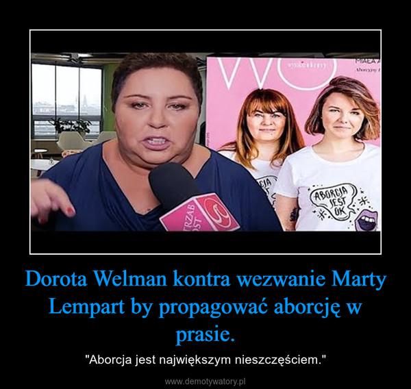 """Dorota Welman kontra wezwanie Marty Lempart by propagować aborcję w prasie. – """"Aborcja jest największym nieszczęściem."""""""
