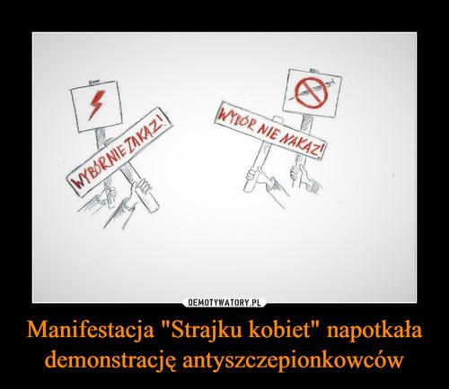 """Manifestacja """"Strajku kobiet"""" napotkała demonstrację antyszczepionkowców"""