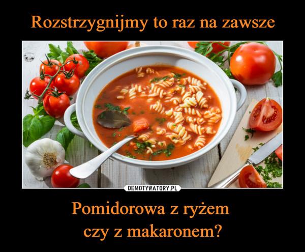 Pomidorowa z ryżem czy z makaronem? –