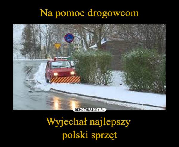 Wyjechał najlepszy polski sprzęt –