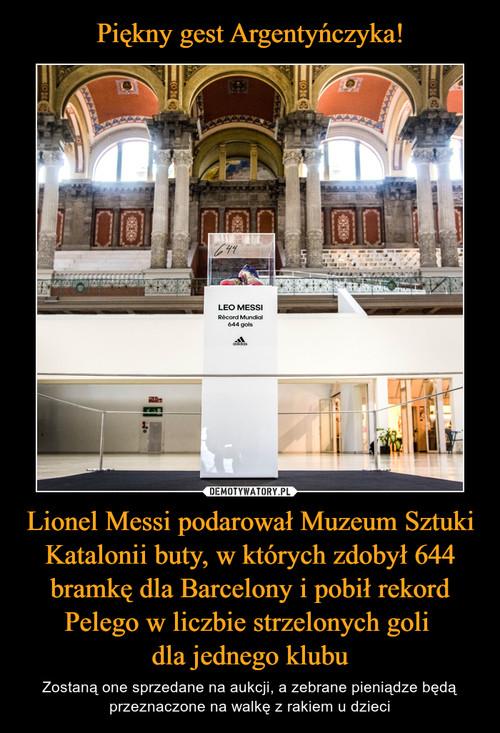 Piękny gest Argentyńczyka! Lionel Messi podarował Muzeum Sztuki Katalonii buty, w których zdobył 644 bramkę dla Barcelony i pobił rekord Pelego w liczbie strzelonych goli  dla jednego klubu