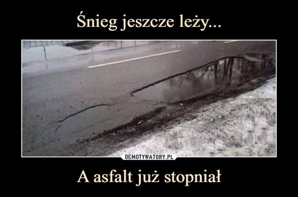 A asfalt już stopniał –