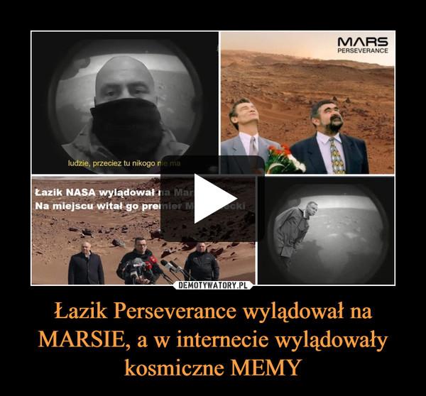 Łazik Perseverance wylądował na MARSIE, a w internecie wylądowały kosmiczne MEMY –