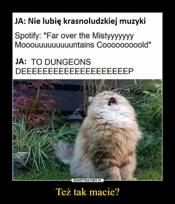 """Też tak macie? –  JA: Nie lubię krasnoludzkiej muzykiSpotify: """"Far over the MistyyyyyyyMooouuuuuuuuuntains Cooooooooold""""JA: TO DUNGEONSDEEEEEEEEEEEEEEEEEEEEP"""