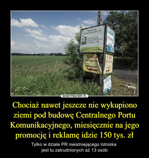 Chociaż nawet jeszcze nie wykupiono ziemi pod budowę Centralnego Portu Komunikacyjnego, miesięcznie na jego promocję i reklamę idzie 150 tys. zł