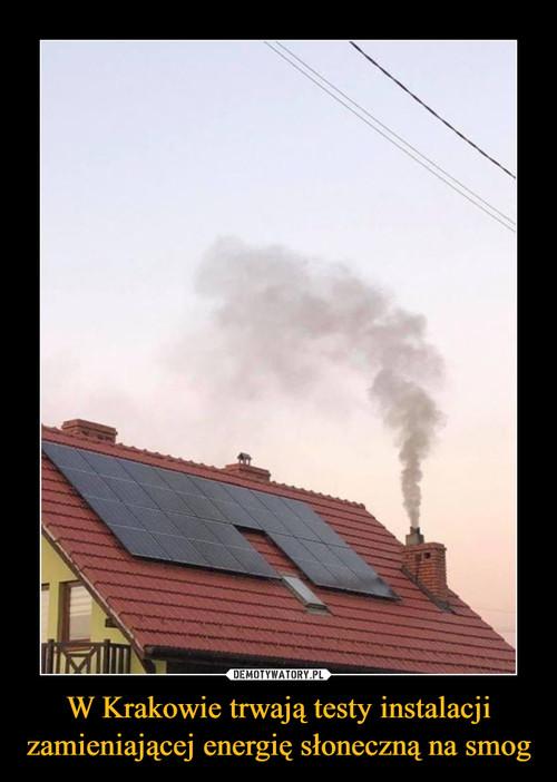 W Krakowie trwają testy instalacji zamieniającej energię słoneczną na smog