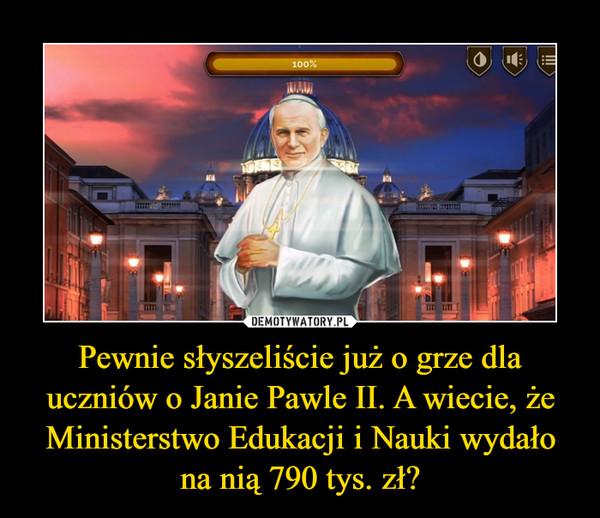 Pewnie słyszeliście już o grze dla uczniów o Janie Pawle II. A wiecie, że Ministerstwo Edukacji i Nauki wydało na nią 790 tys. zł?
