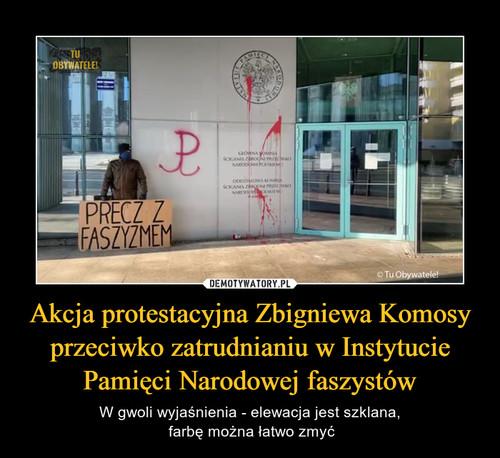 Akcja protestacyjna Zbigniewa Komosy przeciwko zatrudnianiu w Instytucie Pamięci Narodowej faszystów