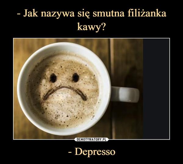 - Depresso –