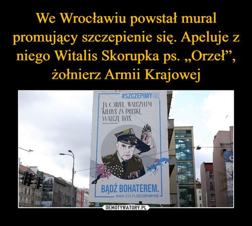 """We Wrocławiu powstał mural promujący szczepienie się. Apeluje z niego Witalis Skorupka ps. """"Orzeł"""", żołnierz Armii Krajowej"""